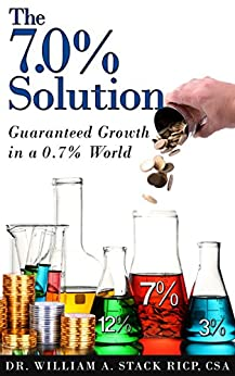 The 7.0% Solution: Guaranteed Growth in a 0.7% World by [Stack, Dr. William]