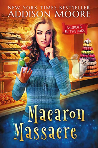 Macaron Massacre (MURDER IN THE MIX Book 10) by [Moore, Addison]