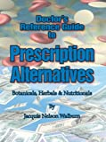 Doctor's Reference Guide to Prescription Alternatives, Jacquie Nelson Walburn, 1425107591