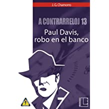 A contrarreloj 13: Paul Davis, robo en el banco (Spanish Edition) Feb 19, 2019