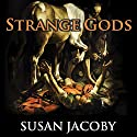 Strange Gods: A Secular History of Conversion Audiobook by Susan Jacoby Narrated by Elizabeth Wiley