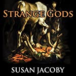 Strange Gods: A Secular History of Conversion | Susan Jacoby