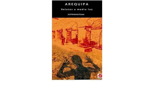 Arequipa Relatos a Media Luz (Spanish Edition)