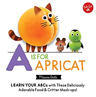 Book Cover: Little Concepts: A is for Apricat: Learn Your ABCs with These Deliciously Adorable Food & Critter Mash-Ups!