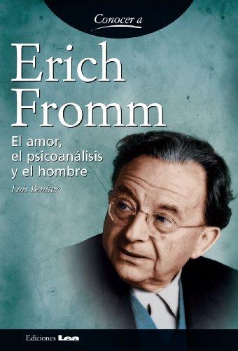 Descargar Libro Erich Fromm. El Amor, El Psicoanálisis Y El Hombre. Luis Benítez
