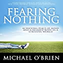 Fearing Nothing Audiobook by Michael O'Brien Narrated by Michael O'Brien
