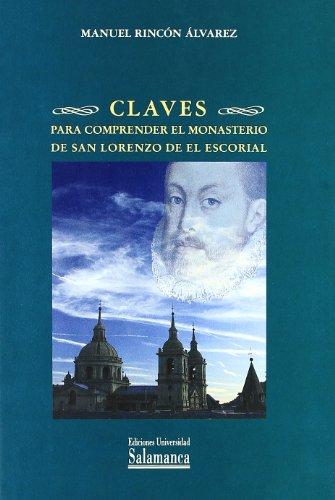 Descargar Libro Claves Para Comprender El Monasterio De San Lorenzo De El Escorial Manuel Rincón Álvarez