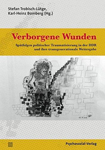 Verborgene Wunden: Spätfolgen politischer Traumatisierung in der DDR und ihre transgenerationale Weitergabe (Forum Psychosozial)