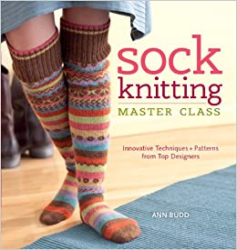 ca3706bef Sock Knitting Master Class  Innovative Techniques + Patterns from Top  Designers  Ann Budd  9781596683129  Amazon.com  Books
