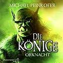 Orknacht (Die Könige 1) Hörbuch von Michael Peinkofer Gesprochen von: Erik Schäffler