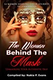 img - for The Woman Behind the Mask: Unmasking Your Authentic Self: 14 Women Sharing Their Journey of Unmasking book / textbook / text book