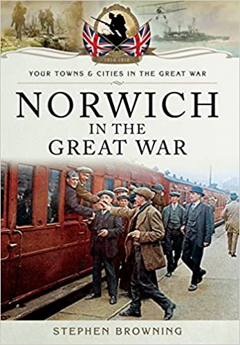 Book Norwich in the Great War Your Towns and Cities in the Great War