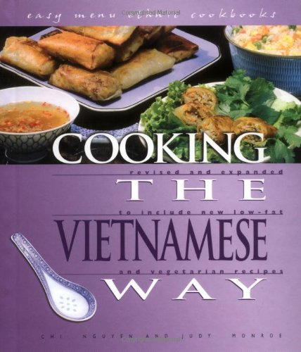 Cooking the Vietnamese Way: Revised and Expanded to Include New Low-Fat and Vegetarian Recipes (Easy Menu Ethnic Cookbooks) by Chi Nguyen, Judy Monroe