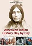 American Indian History Day by Day, Roger M. Carpenter, 0313382220