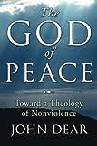 The God of Peace: Toward A Theology of Nonviolence