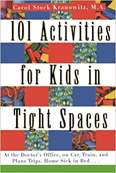 101 activities for kids in tight spaces at the doctors office on car train and plane trips home sick in bed