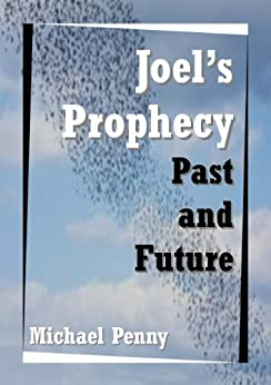 Joel's Prophecy: Past and Future by [Penny, Michael]
