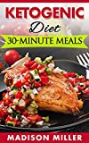 KETOGENIC DIET – 30-minute Meals (Ketogenic Cooking Book 3)