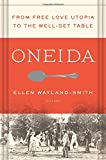"Ellen Wayland-Smith, ""Oneida: From Free Love Utopia to the Well-set Table"" (Picador Press, 2016)"