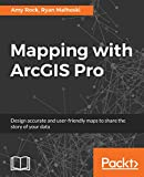 Read Mapping with ArcGIS Pro: Design accurate and user-friendly maps to share the story of your data PDF