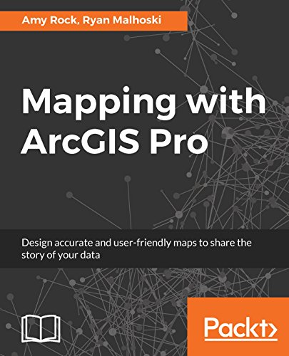 Mapping with ArcGIS Pro: Design accurate and user-friendly maps to share the story of your data Reader