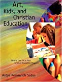 img - for Art, Kids, and Christian Education : How to Use Art in Your Christian Education Program by Ardys Koskovich Sabin (2001-07-28) book / textbook / text book