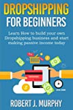 img - for Dropshipping: Learn How To Build Your Own Dropshipping Business And Start Making Passive Income Today (Make Money Online) (Volume 1) book / textbook / text book