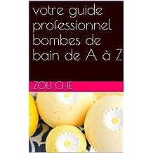 votre guide professionnel bombes de bain de A à Z (French Edition)