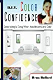 D.I.Y. Color Confidence (D.I.Y. Decorating Book 1)