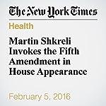 Martin Shkreli Invokes the Fifth Amendment in House Appearance | Andrew Pollack