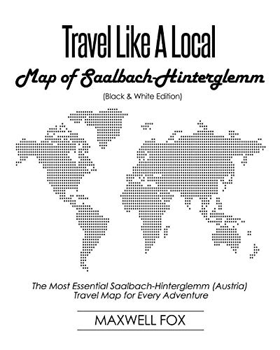 Travel Like a Local - Map of Saalbach-Hinterglemm (Black and White Edition): The Most Essential Saalbach-Hinterglemm (Austria) Travel Map for Every Adventure