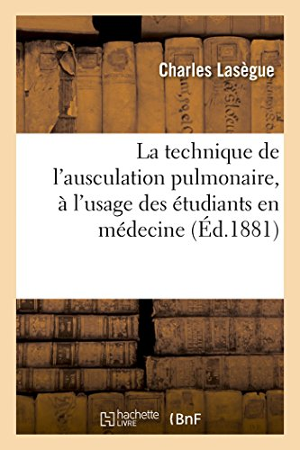 La Technique de l'Ausculation Pulmonaire, À l'Usage Des Étudiants En Médecine (Sciences) (French Edition)