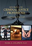 Mentoring in the Criminal Justice Professions : Conveyance of the Craft, Colaprete, Frank A., 0398078645
