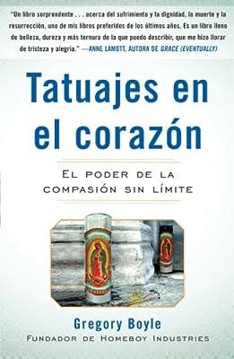 Tatuajes en el corazon: El poder de la compasión sin límite ...