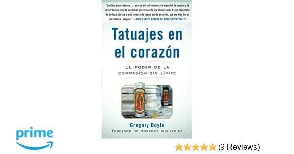 Tatuajes en el corazon: El poder de la compasión sin límite: Gregory Boyle: 9781439160985: Amazon.com: Books