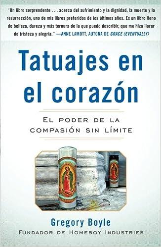 Tatuajes en el corazon: El poder de la compasion sin limite: Amazon.es: Gregory Boyle: Libros en idiomas extranjeros