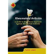 Rheumatoid Arthritis: A Guide to the Natural Approach Against Rheumatoid Arthritis