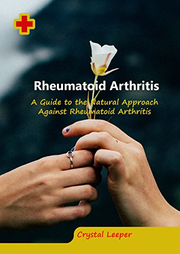Rheumatoid Arthritis: A Guide to the Natural Approach Against Rheumatoid Arthritis by [Leeper, Crystal]
