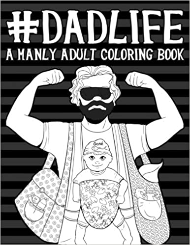 Amazon.com: Dad Life: A Manly Adult Coloring Book: A Unique & Funny ...