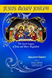 img - for Jesus Mary Joseph: The Secret Legacy of Jesus and Mary Magdalene book / textbook / text book