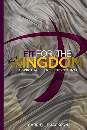 Fit For The Kingdom: Spiritual Fitness Devotional