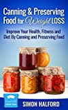 Canning & Preserving Food for Weight Loss: Improve Your Health, Fitness and Diet By Canning and Preserving Food (Weight Loss Book Club)