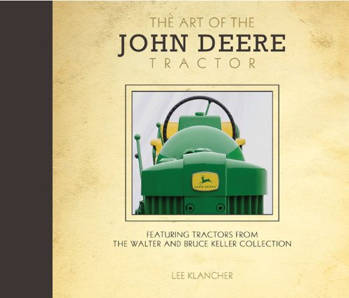 Download The Art of the John Deere Tractor: Featuring Tractors from the Walter and Bruce Keller Collection PDF