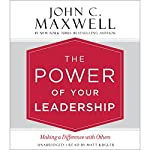 The Power of Your Leadership: Making a Difference with Others | John C. Maxwell