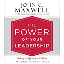 The Power of Your Leadership: Making a Difference with Others Audiobook by John C. Maxwell Narrated by Matthew Kugler