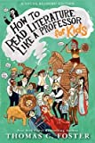 img - for [(How to Read Literature Like a Professor: For Kids )] [Author: Thomas C Foster] [May-2013] book / textbook / text book