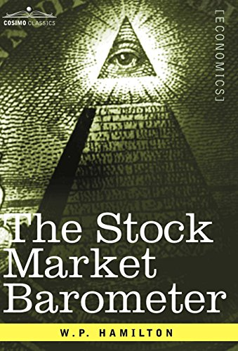 The Stock Market Barometer: A Study of Its Forecast Value Based on Charles H. Dow's Theory (Cosimo Classics Economics)