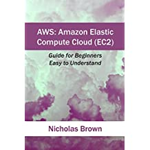 AWS: Amazon Elastic Compute Cloud (EC2): Guide for Beginners. Easy to Understand