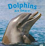 Dolphins Are Smart!, Leigh Rockwood, 1435898427