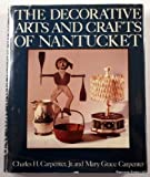 The Decorative Arts and Crafts of Nantucket, Charles H. Carpenter and Mary G. Carpenter, 0396084885